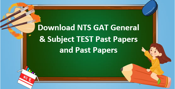 Download NTS GAT General / Subject Past Papers Sample Papers