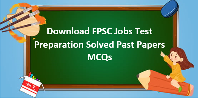 Download FPSC Solved Past Papers of Federal Public Service Commission Jobs Test