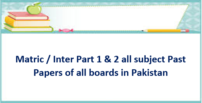 Download Past Papers of 9th 10th 11th 12th Class for All Boards of Pakistan